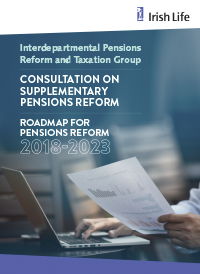 Consultaiton on Supplementary Pensions Reform Irish Life Roadmap for Pensions Reform 2018-2023